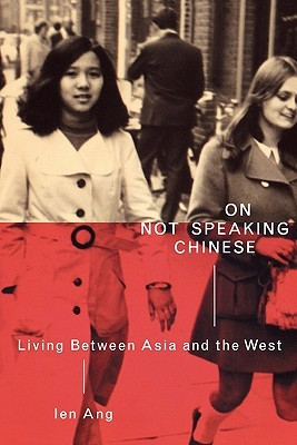 On Not Speaking Chinese: Living Between Asia and the West
