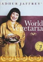 Madhur Jaffrey's World Vegetarian: More Than 650 Meatless Recipes from Around the World Book by Madhur Jaffrey