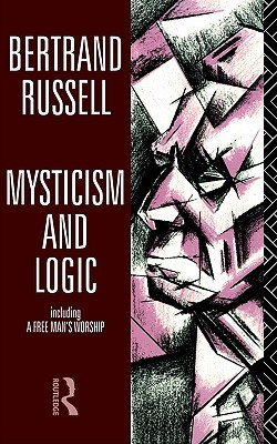 Mysticism and Logic Including a Free Man's Worship