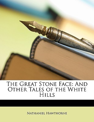 The Great Stone Face: And Other Tales of the White Hills