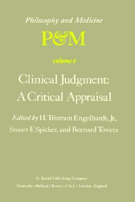 Clinical Judgment: A Critical Appraisal: Proceedings of the Fifth Trans-Disciplinary Symposium on Philosophy and Medicine Held at Los Angeles, California, April 14 16, 1977