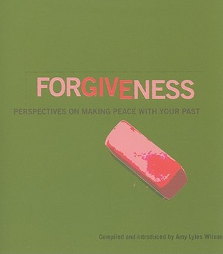Forgiveness: Perspectives on Making Peace with Your Past