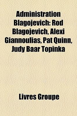 Administration Blagojevich: Rod Blagojevich, Alexi Giannoulias, Pat Quinn, Judy Baar Topinka