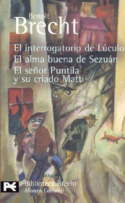 El interrogatorio de Luculo, El alma buena de Sezuán, El Señor Puntila y su criado Matti