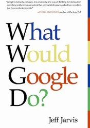 What Would Google Do? Book by Jeff Jarvis