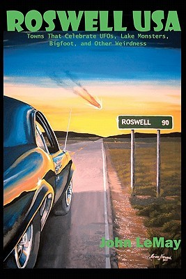 Roswell USA: Towns That Celebrate UFOs, Lake Monsters, Bigfoot, and Other Weirdness
