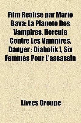 Film Realise Par Mario Bava: La Planete Des Vampires, Hercule Contre Les Vampires, Danger: Diabolik !, Six Femmes Pour L'Assassin