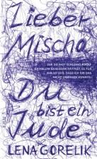 Lieber Mischa (...der du fast Schlomo Adolf Grinblum geheissen hättest, es tut mir so leid, dass ich dir das nicht ersparen konnte: Du bist ein Jude)