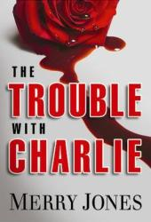The Trouble With Charlie (Elle Harrison Thriller, #1) Pdf Book