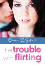 The Trouble with Flirting Book by Claire LaZebnik