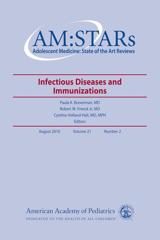 AM:STARs Infectious Diseases and Immunizations: Adolescent Medicine: State of the Art Reviews, Vol. 21, No. 2
