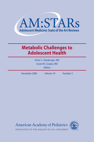 AM:STARs Metabolic Challenges to Adolescent Health: Adolescent Medicine: State of the Art Reviews, Vol. 19, No. 3