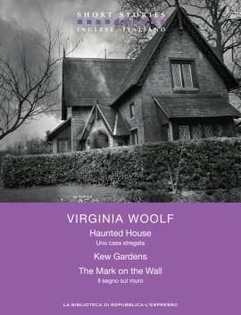Haunted House – Kew Gardens – The Mark on the Wall / Una casa stregata - Kew Gardens - Il segno sul muro (Short Stories 2012 n°6)