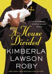 A House Divided (Reverend Curtis Black, #10) Book by Kimberla Lawson Roby