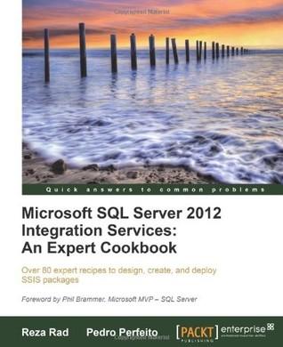 Microsoft SQL Server 2012 Integration Services: An Expert Cookbook