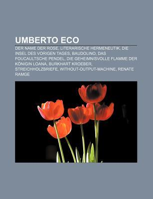 Umberto Eco: Der Name Der Rose, Literarische Hermeneutik, Die Insel Des Vorigen Tages, Baudolino, Das Foucaultsche Pendel