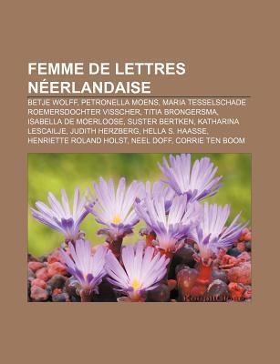 Femme de Lettres Néerlandaise: Hella S. Haasse, Henriette Roland Holst, Corrie Ten Boom, Neel Doff, Saskia Noort, Annie M.g. Schmidt