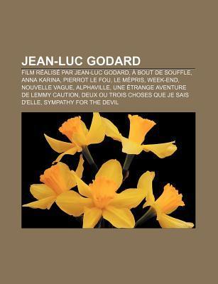 Jean-Luc Godard: Film Realise Par Jean-Luc Godard, a Bout de Souffle, Anna Karina, Pierrot Le Fou, Le Mepris, Week-End, Nouvelle Vague