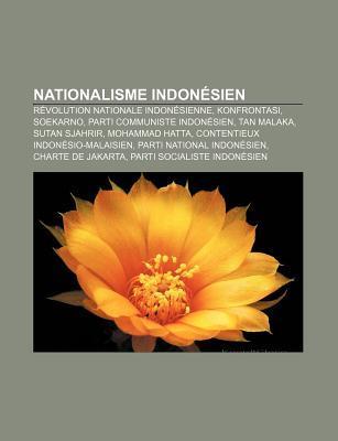 Nationalisme Indonesien: Revolution Nationale Indonesienne, Konfrontasi, Soekarno, Parti Communiste Indonesien, Tan Malaka, Sutan Sjahrir