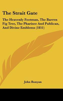 The Strait Gate: The Heavenly Footman, the Barren Fig Tree, the Pharisee and Publican, and Divine Emblems (1851)