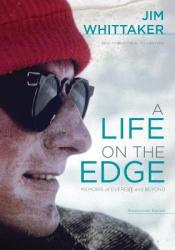 A Life on the Edge: Memoirs of Everest and Beyond Book by Jim Whittaker