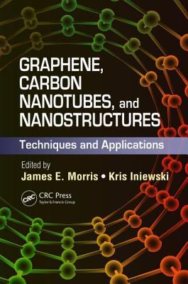 Graphene, Carbon Nanotubes, and Nanostructures: Techniques and Applications