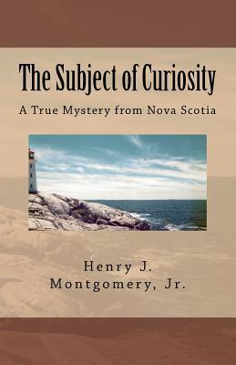 The Subject of Curiosity: A True Mystery from Nova Scotia