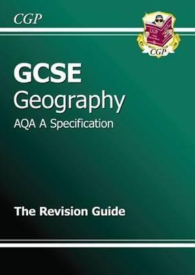 Geography: GCSE: AQA A Specification: The Revision Guide