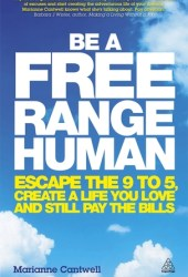 Be a Free Range Human: Escape the 9-5, Create a Life You Love and Still Pay the Bills Pdf Book