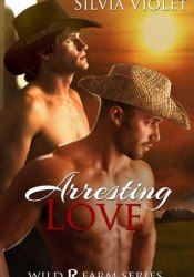Arresting Love (Wild R Farm, #2) Book by Silvia Violet