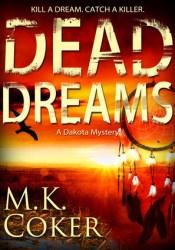 Dead Dreams (A Dakota Mystery #2) Book by M.K. Coker
