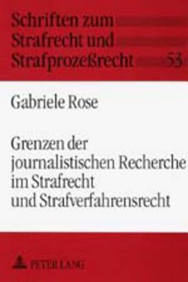 Grenzen Der Journalistischen Recherche Im Strafrecht Und Strafverfahrensrecht