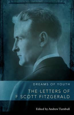 Dreams of Youth: The Letters of F. Scott Fitzgerald