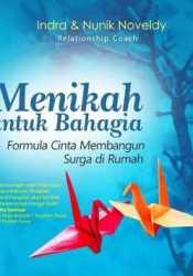 Menikah Untuk Bahagia: Formula Cinta Membangun Surga di Rumah Book by Indra Noveldy
