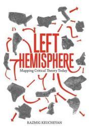 Left Hemisphere: Mapping Contemporary Theory Book by Razmig Keucheyan