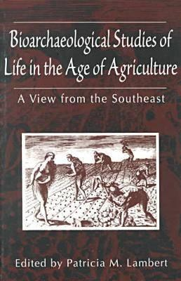 Bioarchaeological Studies of Life in the Age of Agriculture: A View from the Southeast