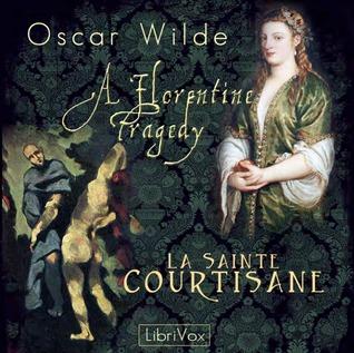 A Florentine Tragedy and La Sainte Courtisane