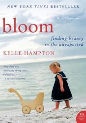 Bloom: Finding Beauty in the Unexpected--A Memoir Book by Kelle Hampton