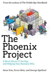 The Phoenix Project: A Novel About IT, DevOps, and Helping Your Business Win Book
