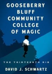 Gooseberry Bluff Community College of Magic: The Thirteenth Rib Book by David J.  Schwartz