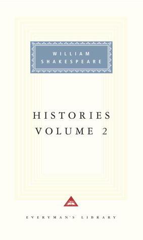 Histories: Volume 2 (Richard II, 1 Henry IV, 2 Henry IV, Henry V, Henry VIII) (Everyman's Library)