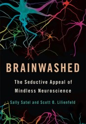 Brainwashed: The Seductive Appeal of Mindless Neuroscience Book by Sally L. Satel