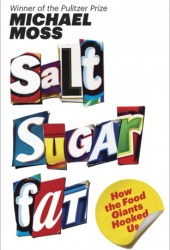 Salt Sugar Fat: How the Food Giants Hooked Us Book