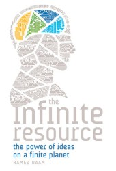 The Infinite Resource: The Power of Ideas on a Finite Planet Book