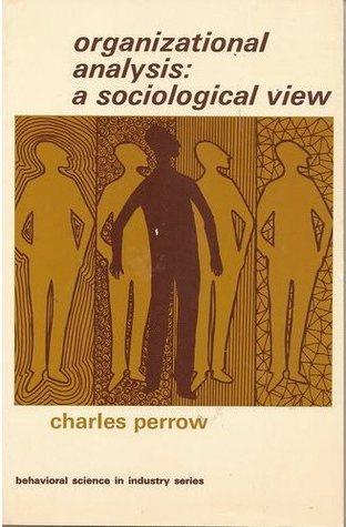 Organizational Analysis: A Sociological View