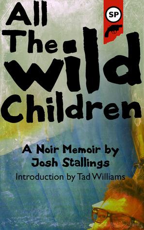 All The Wild Children: A noir memoir
