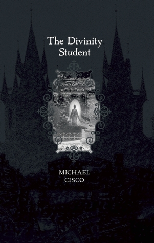 The Divinity Student and Others: Novels and Stories of Michael Cisco