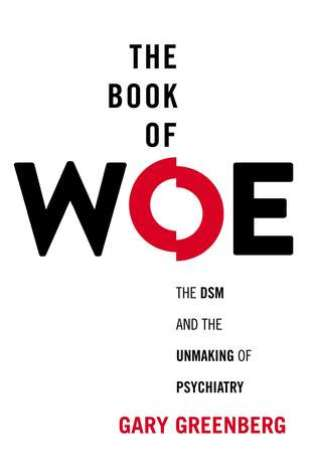 The Book of Woe: The DSM and the Unmaking of Psychiatry PDF Book by Gary    Greenberg PDF ePub