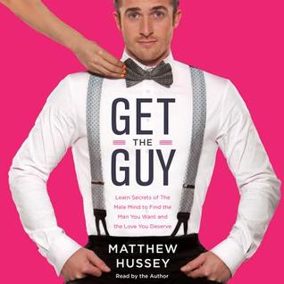 Get the Guy: How to Find, Attract, and Keep Your Ideal Mate