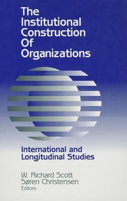 Institutional Construction of Organizations: International and Longitudinal Studies